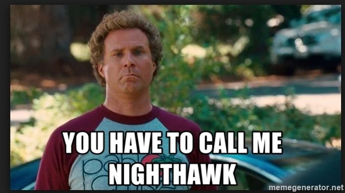 Name:  you-have-to-call-me-nighthawk.jpg Views: 1147 Size:  40.0 KB